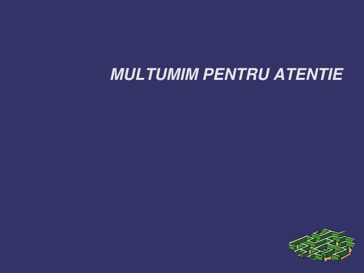 MULTUMIM PENTRU ATENTIE