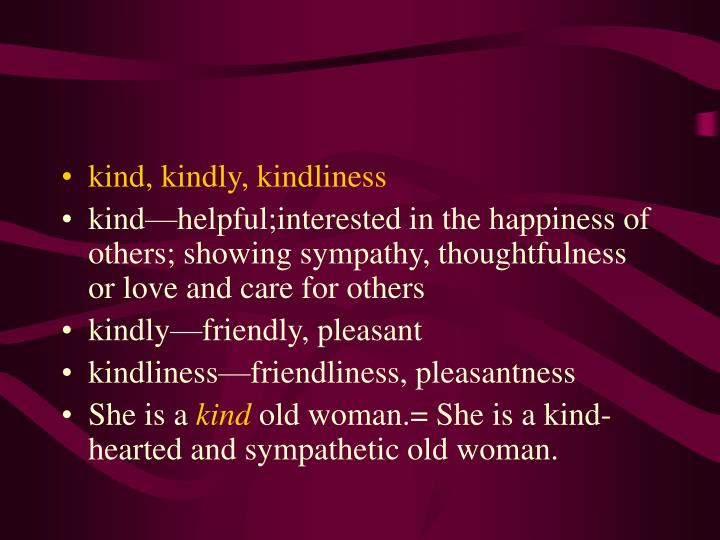 kind, kindly, kindliness