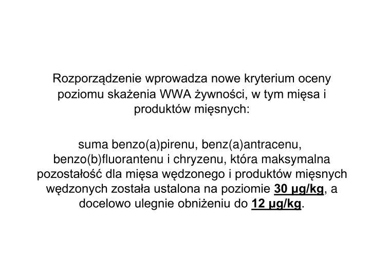 Rozporzdzenie wprowadza nowe kryterium oceny poziomu skaenia WWA ywnoci, w tym misa i produktw misnych: