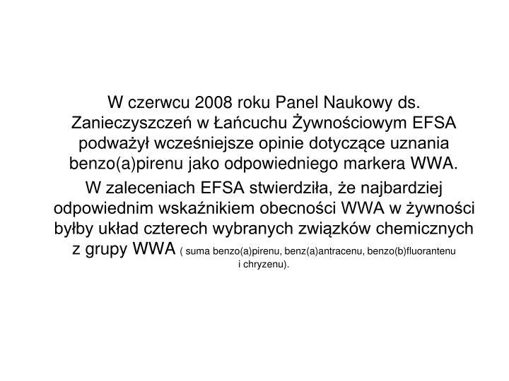 W czerwcu 2008 roku Panel Naukowy ds. Zanieczyszcze w acuchu ywnociowym EFSA podway wczeniejsze opinie dotyczce uznania benzo(a)pirenu jako odpowiedniego markera WWA.