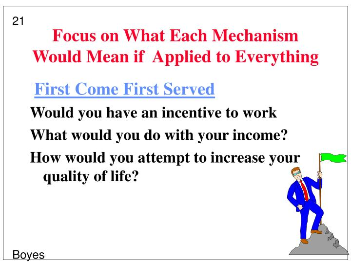 Focus on What Each Mechanism Would Mean if  Applied to Everything