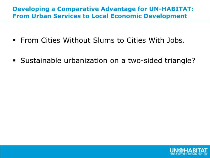Developing a Comparative Advantage for UN-HABITAT: From Urban Services to Local Economic Development