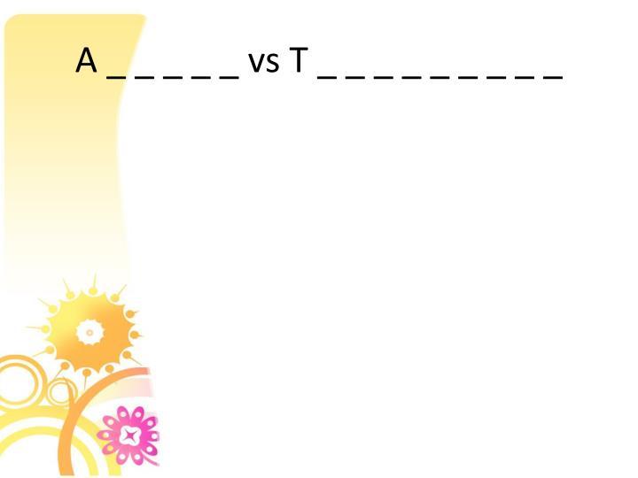 A _ _ _ _ _ vs T _ _ _ _ _ _ _ _ _