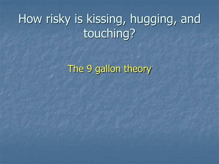 How risky is kissing, hugging, and touching?