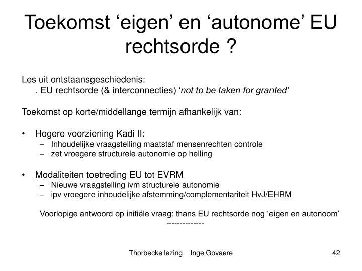 Toekomst 'eigen' en 'autonome' EU rechtsorde