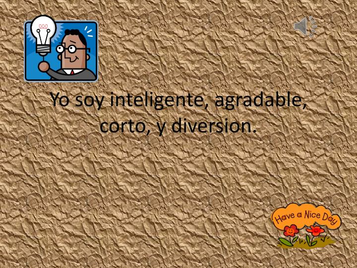Yo soy inteligente agradable corto y diversion