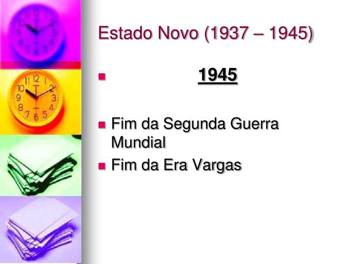 Estado Novo (1937 – 1945)