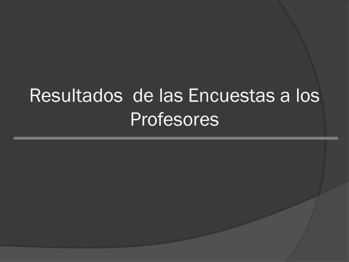 Resultados  de las Encuestas a los Profesores