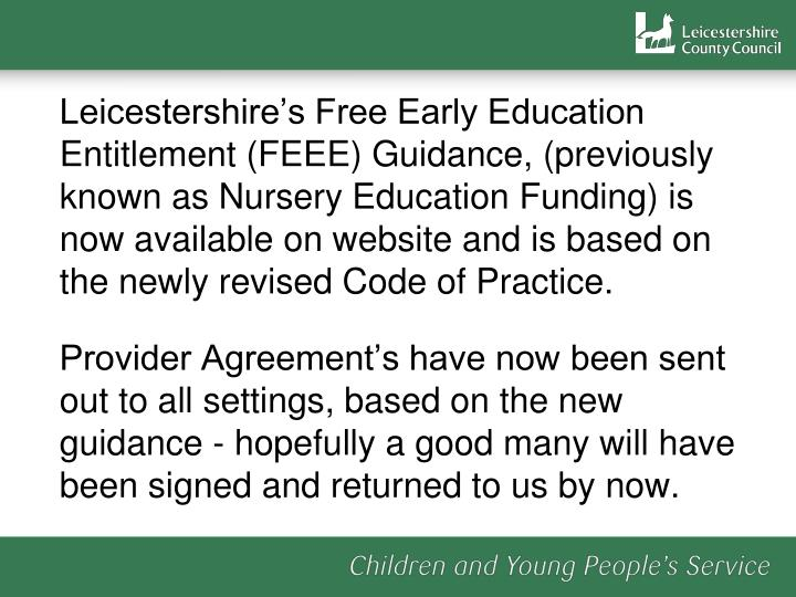 Leicestershire's Free Early Education Entitlement (FEEE) Guidance, (previously known as Nursery Education Funding) is now available on website and is based on the newly revised Code of Practice.