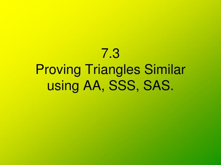 7 3 proving triangles similar using aa sss sas