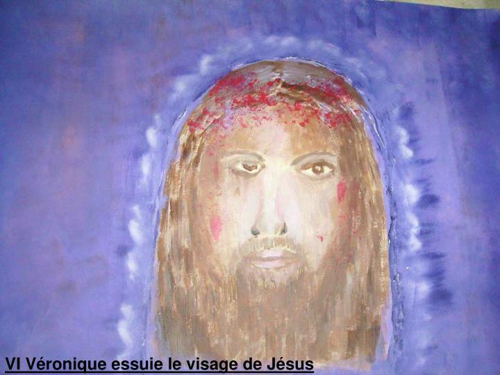 VI Véronique essuie le visage de Jésus