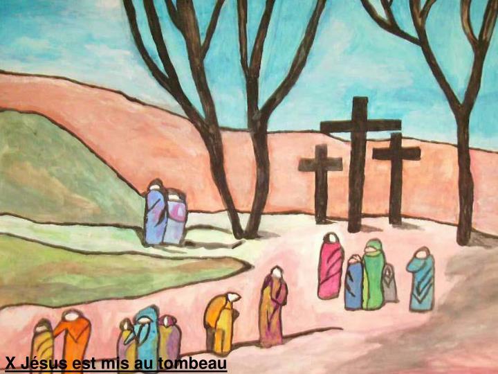 X Jésus est mis au tombeau