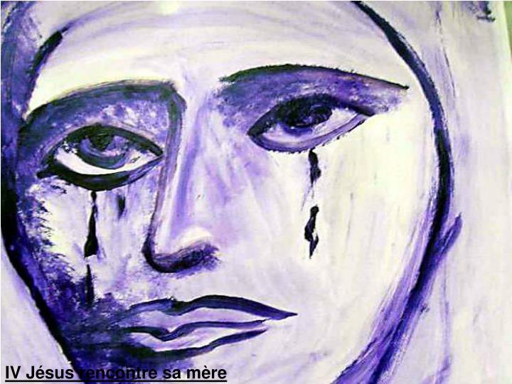 IV Jésus rencontre sa mère
