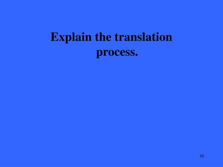 Explain the translation process.