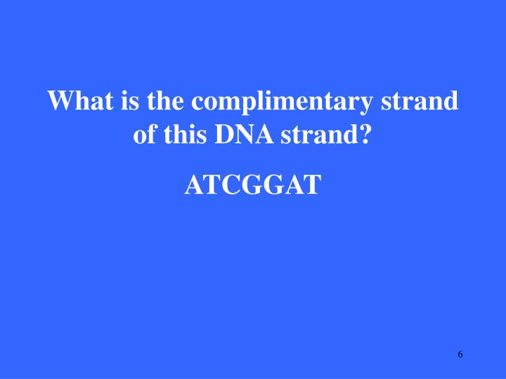 What is the complimentary strand of this DNA strand?