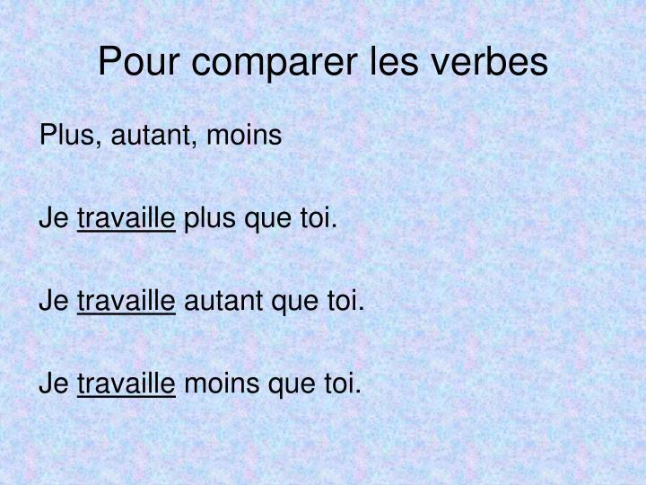 Pour comparer les verbes