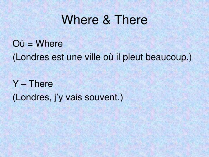 Where & There