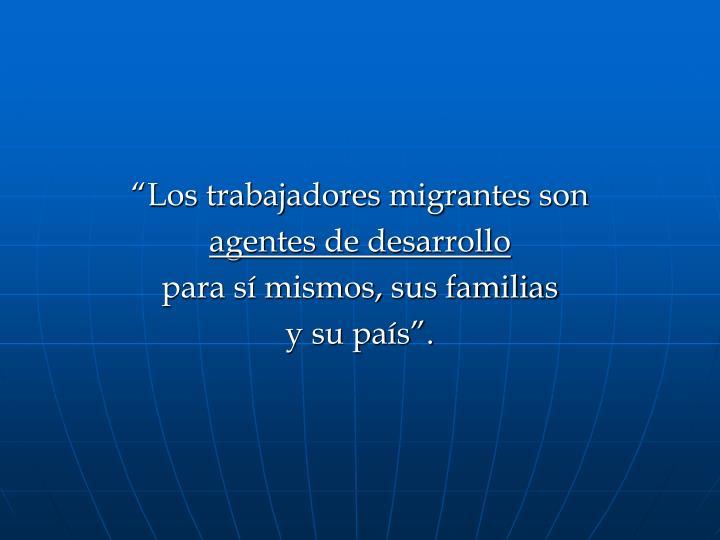 """""""Los trabajadores migrantes son"""