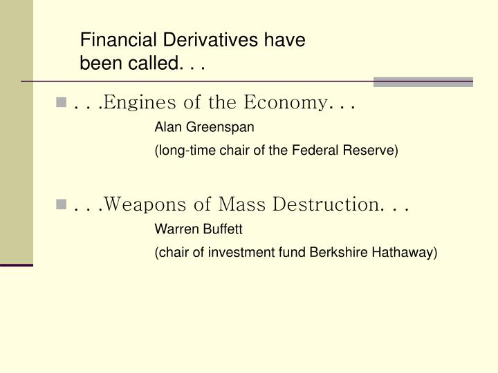 Financial Derivatives have been called. . .
