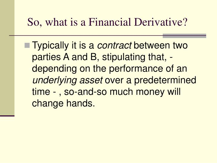 So, what is a Financial Derivative?