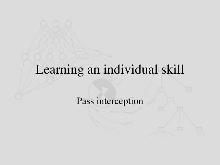 Learning an individual skill
