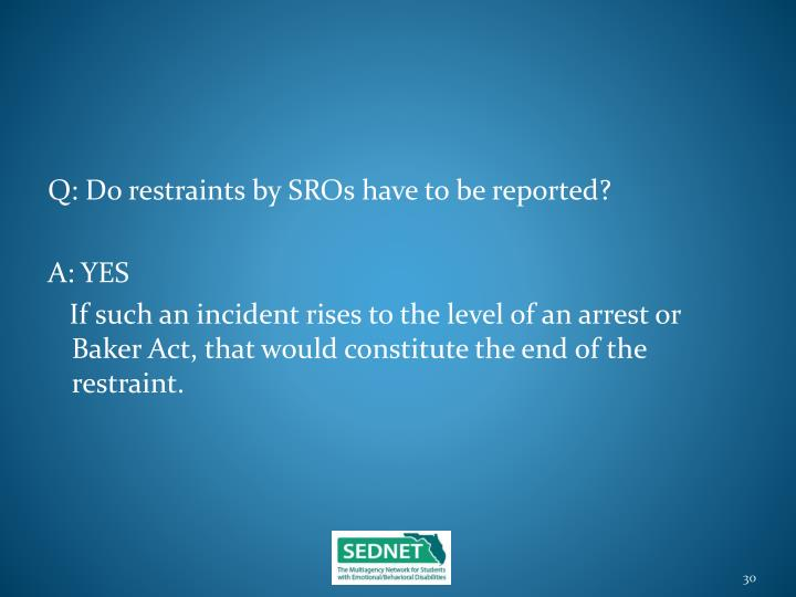 Q: Do restraints by SROs have to be reported?