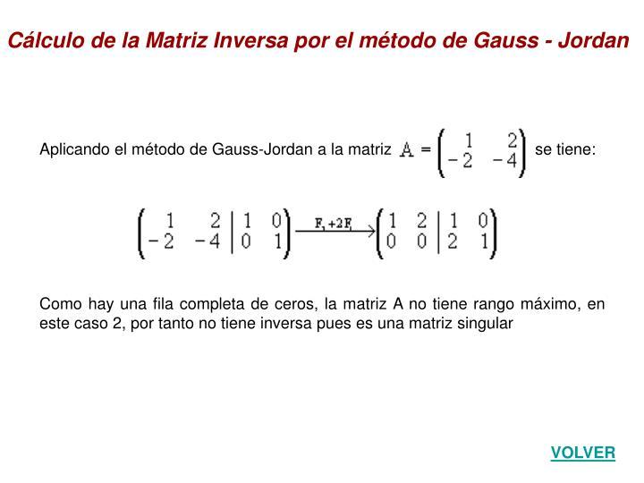 Cálculo de la Matriz Inversa por el método de Gauss - Jordan