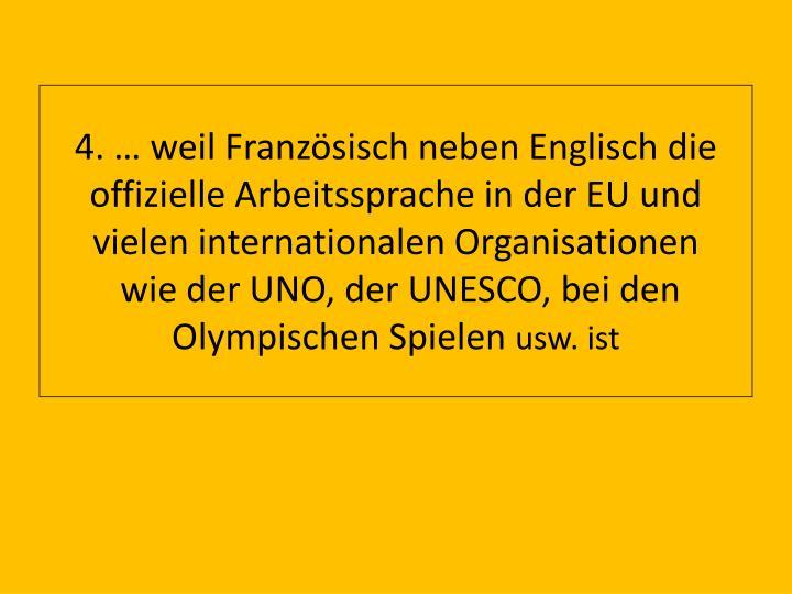 4. … weil Französisch neben Englisch die offizielle Arbeitssprache in der EU und vielen internationalen Organisationen