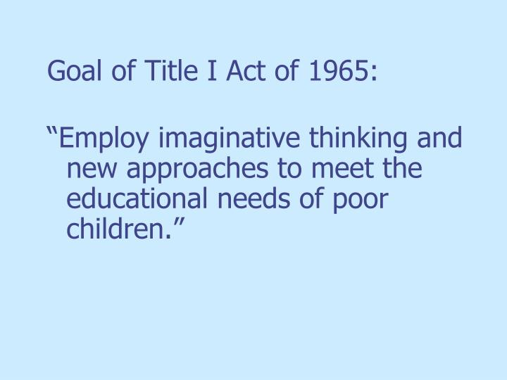 Goal of Title I Act of 1965: