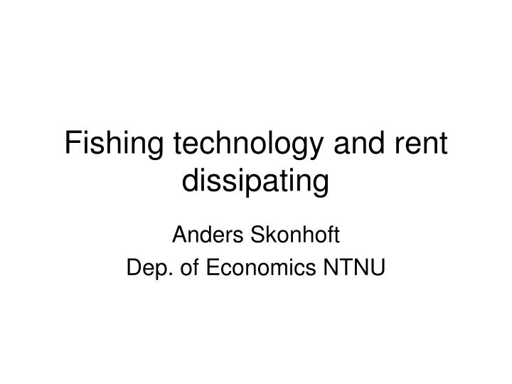 Fishing technology and rent dissipating