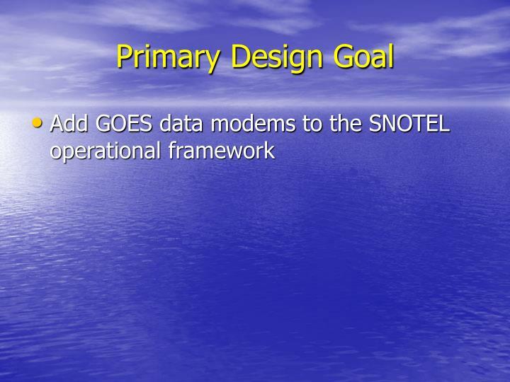 Primary Design Goal
