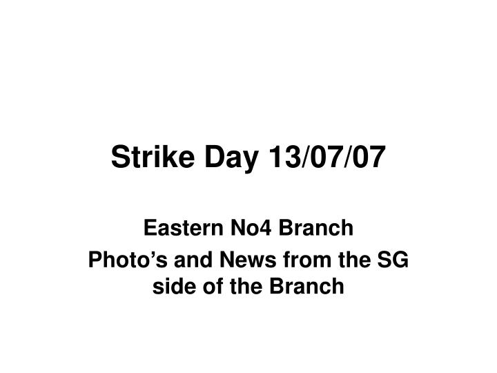 Strike day 13 07 07