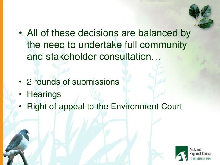All of these decisions are balanced by the need to undertake full community and stakeholder consultation…