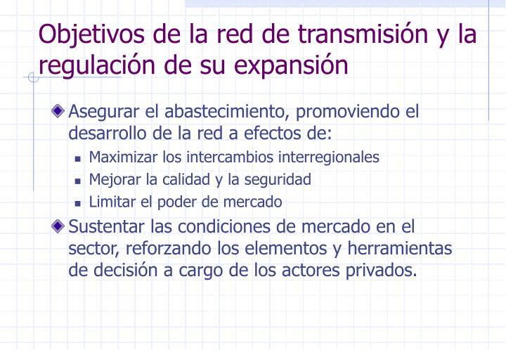 Objetivos de la red de transmisión y la regulación de su expansión