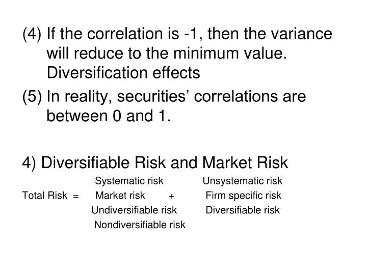 (4) If the correlation is -1, then the variance will reduce to the minimum value. Diversification effects