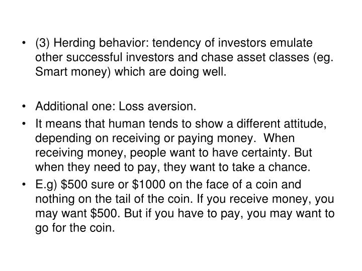 (3) Herding behavior: tendency of investors emulate other successful investors and chase asset classes (eg. Smart money) which are doing well.