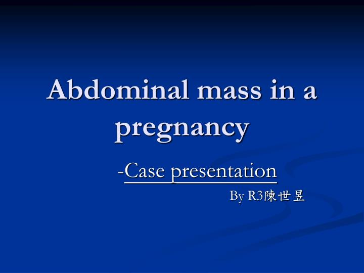 Abdominal mass in a pregnancy