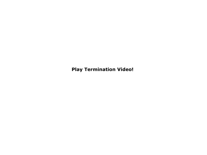 Play Termination Video!