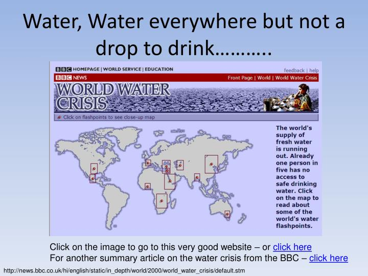 Water, Water everywhere but not a drop to drink………..