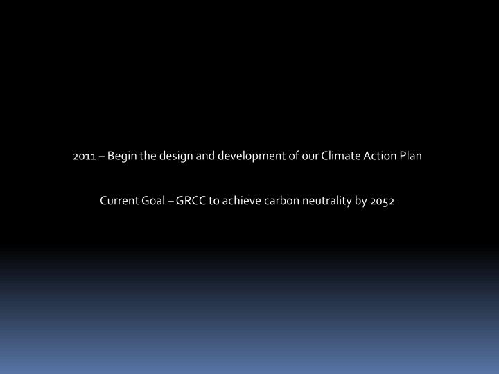 2011 – Begin the design and development of our Climate Action Plan