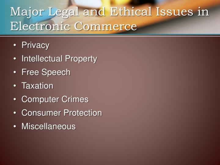 Major Legal and Ethical Issues in Electronic Commerce
