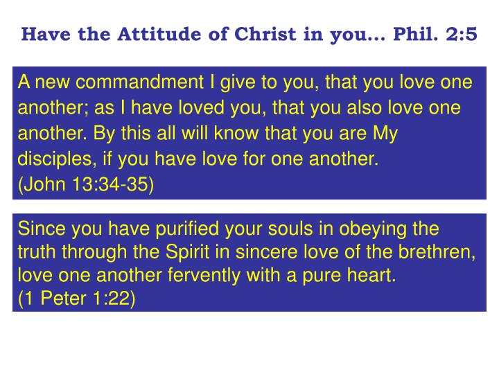 Have the Attitude of Christ in you… Phil. 2:5