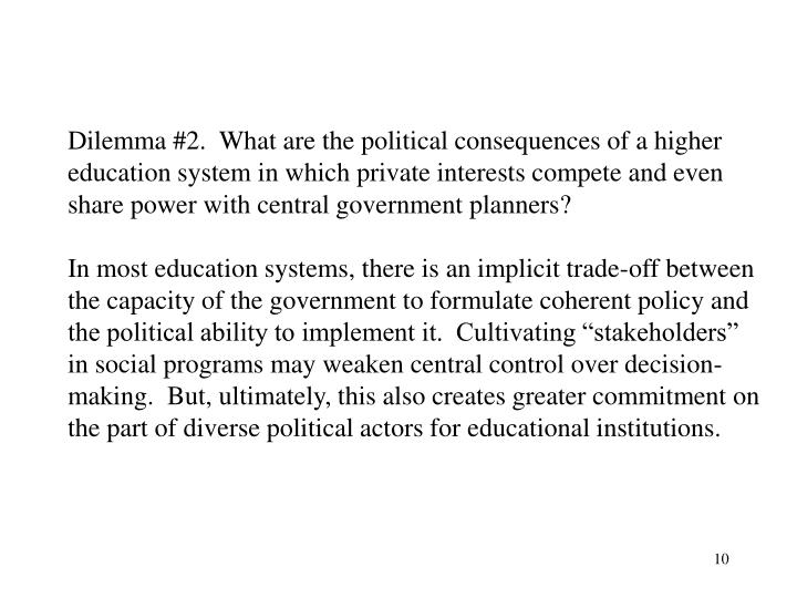Dilemma #2.  What are the political consequences of a higher education system in which private interests compete and even share power with central government planners?