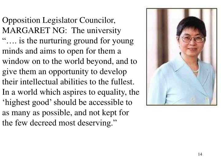Opposition Legislator Councilor, MARGARET NG:  The university
