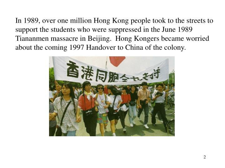 In 1989, over one million Hong Kong people took to the streets to support the students who were supp...