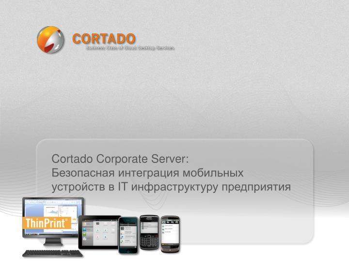 Cortado Corporate Server: