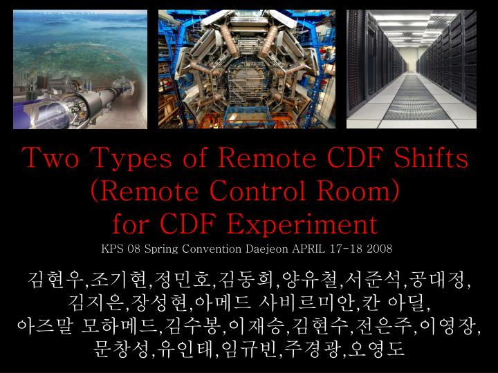 Two types of remote cdf shifts remote control room for cdf experiment