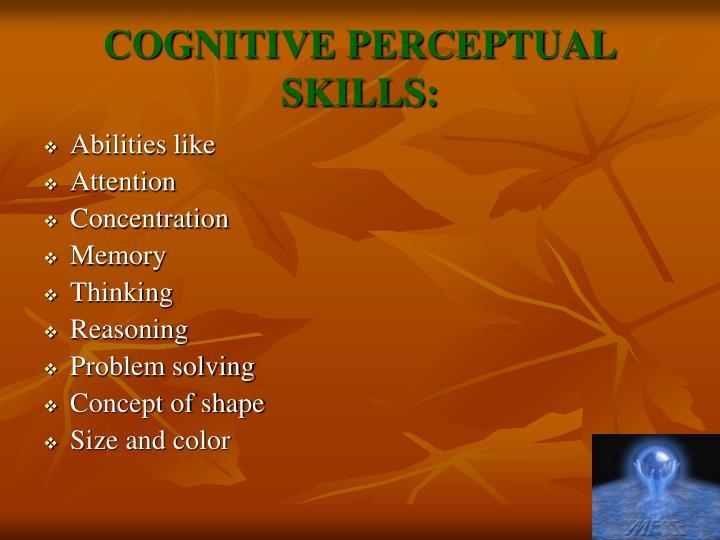 COGNITIVE PERCEPTUAL SKILLS: