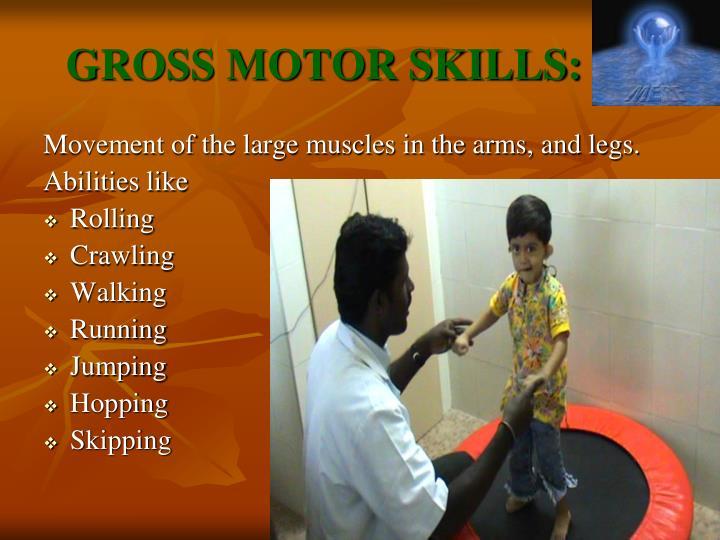 GROSS MOTOR SKILLS: