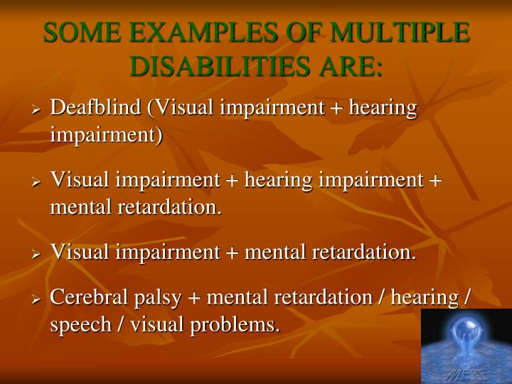 SOME EXAMPLES OF MULTIPLE DISABILITIES ARE: